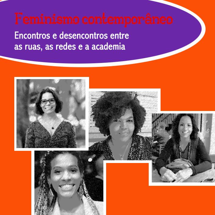 Feminismo contemporâneo: Encontros e desencontros entre as ruas, as redes e a academia