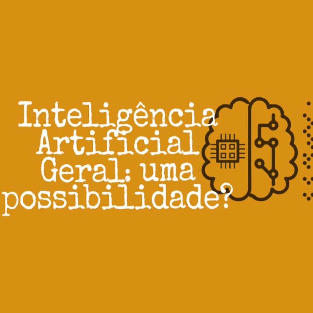 Inteligência Artificial Geral: uma possibilidade?