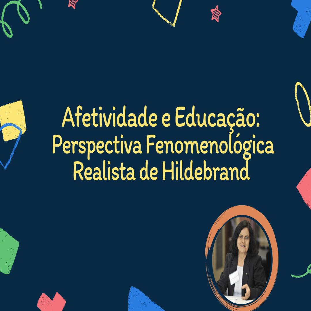 Afetividade e educação:  perspectiva fenomenológica realista de Hildebrand
