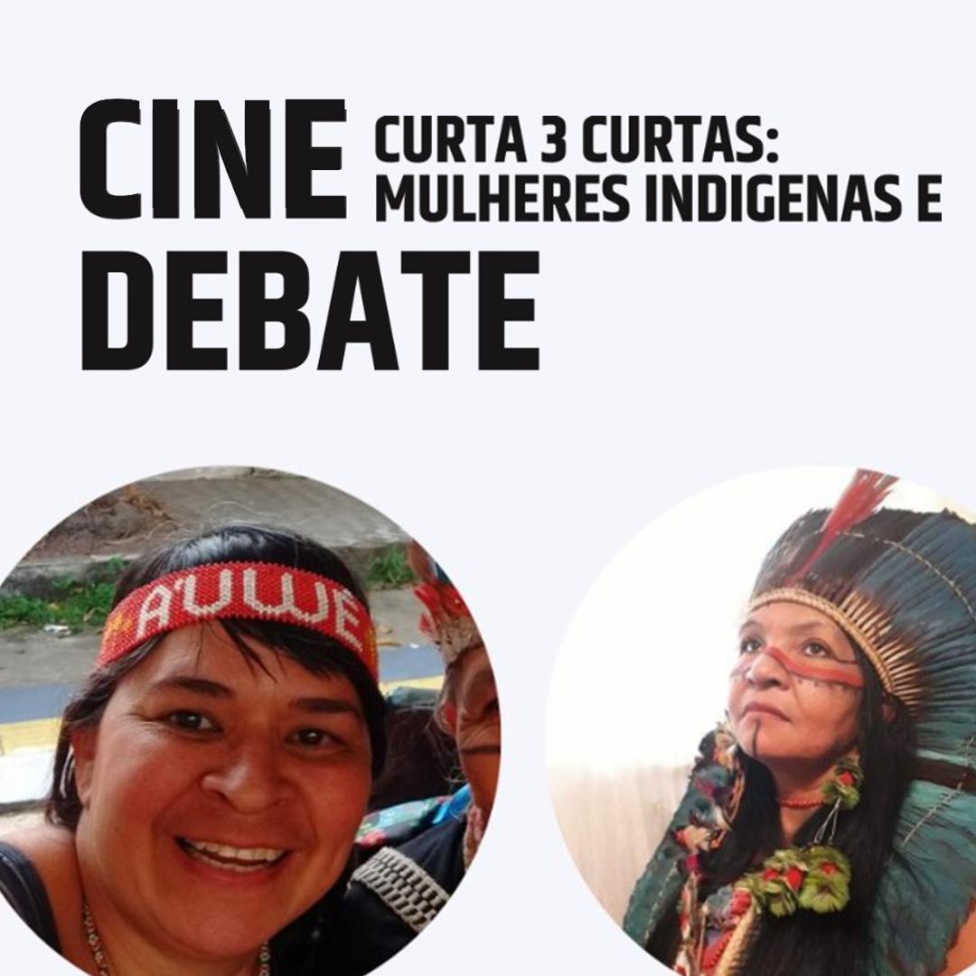 Cine Debate - Curta 3 Curtas: Mulheres Indígenas em Tela
