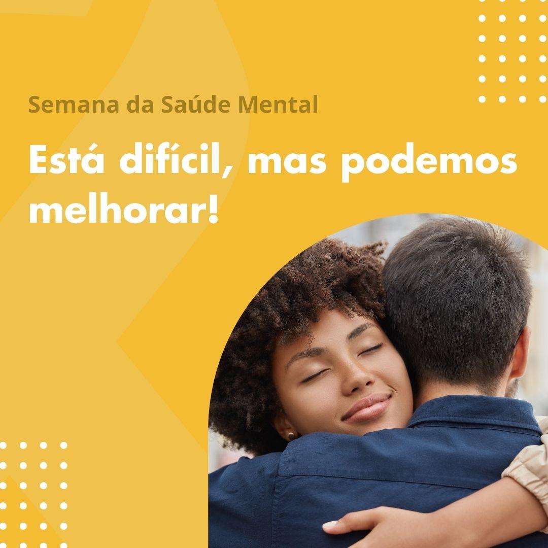 Semana da Saúde Mental: está difícil, mas podemos melhorar!